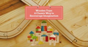 Wooden Toys A Classic Way to Encourage Imagination
