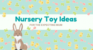 Nursery Toy Ideas for the Expecting Mum