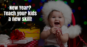 New Year? Teach Your Kids A New Skill!